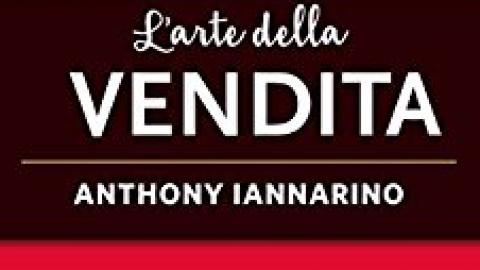 """Anthony Iannarino: """"L'arte della vendita: Come diventare un venditore di successo nell'era digitale"""""""