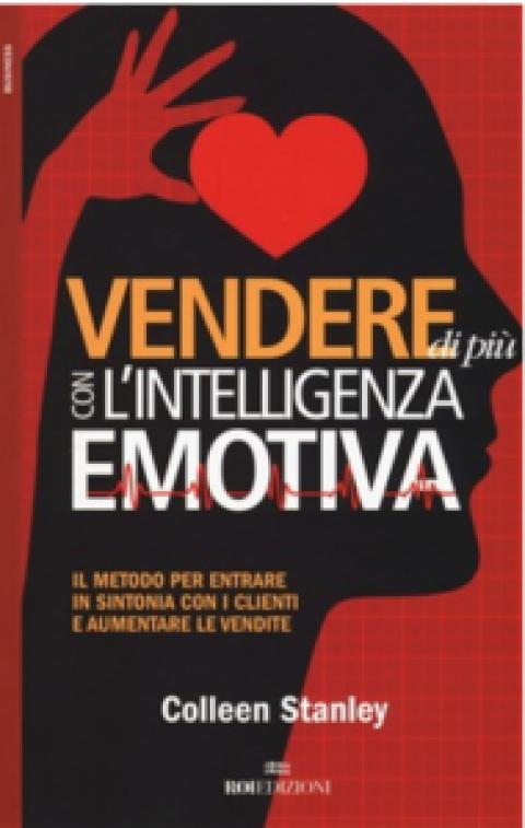 """Colleen Stanley: """" Vendere di più con l'intelligenza emotiva. Il metodo per entrare in sintonia con i clienti e aumentare le vendite """""""