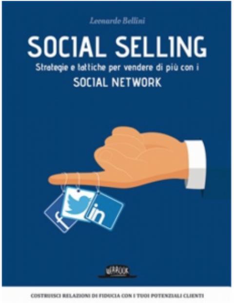 """Leonardo Bellini: """" Social Selling. Strategie e tattiche per vendere di più con i social network """""""