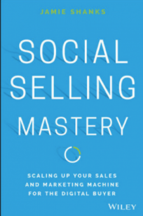 "Jamie Shanks : "" Social Selling Mastery """