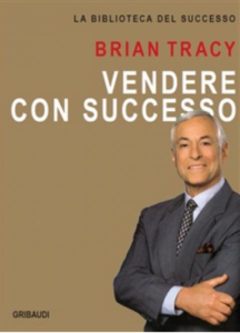 """Brian Tracy : """" Vendere con Successo """""""