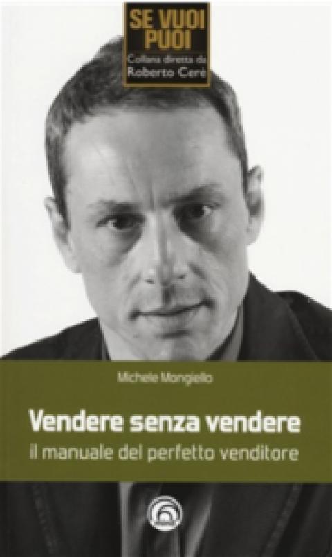 """Michele Mongiello: """" Vendere senza vendere. Manuale del perfetto venditore."""""""