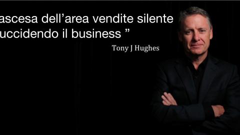 """Tony J. Hughes : """"  L'ascesa dell'Area Vendite Silente """"sta uccidendo il business."""