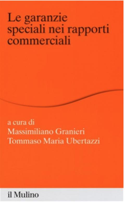 """G. Colangelo, M.Granieri, T.M.Ubertazzi : """" Le garanzie speciali nei rapporti commerciali """""""