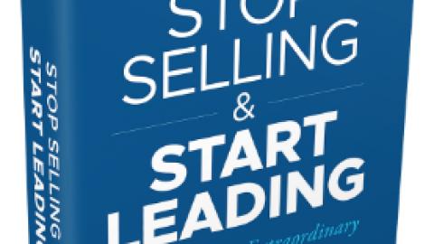"""J.Kouzes, B.Posner, D.Calvert : """" Stop Selling & Start Leading """""""