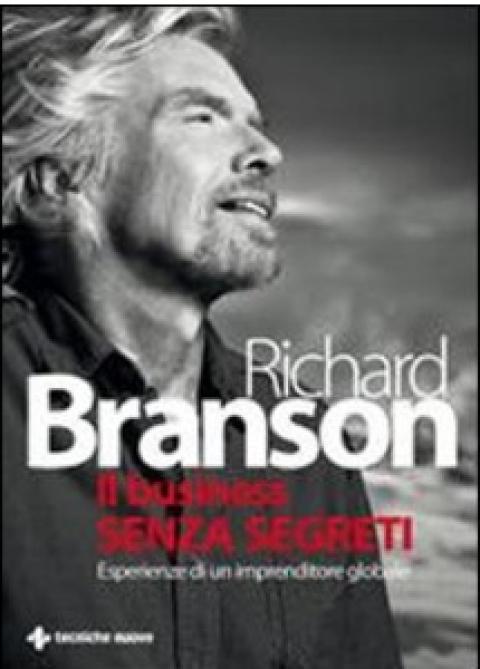 """Richard Branson : """" Il business senza segreti. Esperienze di un imprenditore globale. """""""