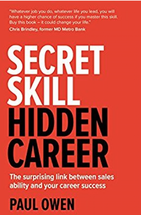 "Paul Owen : "" Secret Skill, Hidden Career : The surprising link between sales ability and your career success """