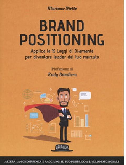 """Mariano Diotto : """" Brand positioning. Applica le 15 leggi di diamante per diventare leader del tuo mercato """""""