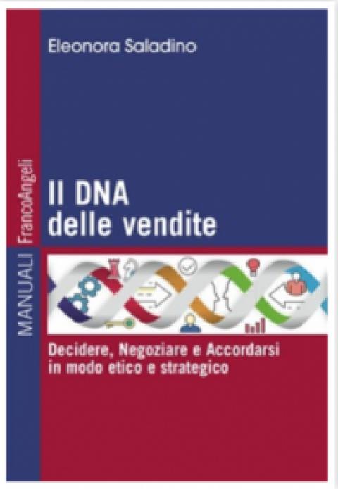 """Eleonora Saladino : """" Il DNA delle vendite. Decidere, negoziare e accordarsi in modo etico e strategico """""""