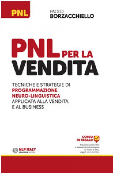 """Paolo Borzacchiello : """" PNL per la vendita. Tecniche e strategie di programmazione neuro-linguistica applicata alla vendita e al business """""""