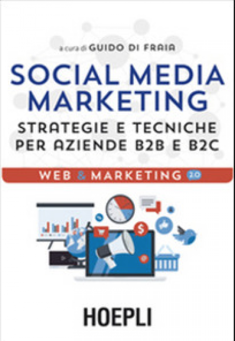 "Guido Di Fraia : "" Social media marketing. Strategie e tecniche per aziende B2B e B2C """