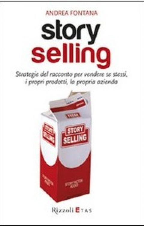 """Andrea Fontana : """" Story selling. Strategie del racconto per vendere se stessi, i propri prodotti, la propria azienda """""""