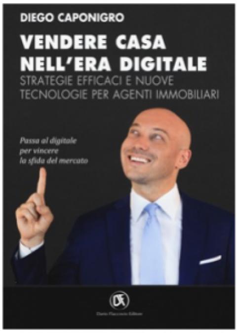 """Diego Caponigro : """" Vendere casa nell'era digitale. Strategie efficaci e nuove tecnologie per agenti immobiliari """""""