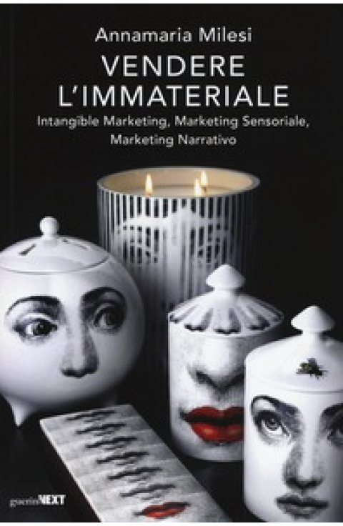 "Annamaria Milesi : "" Vendere l'immateriale. Intangible marketing, marketing sensoriale, marketing narrativo """
