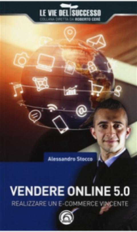 """Alessandro Stocco : """" Vendere online 5.0. Realizzare un e-commerce vincente """""""