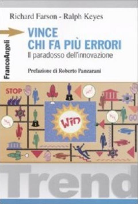 """R.Farson / R. Keyes :  """" Vince chi fa più errori . Il paradosso dell'innovazione """""""