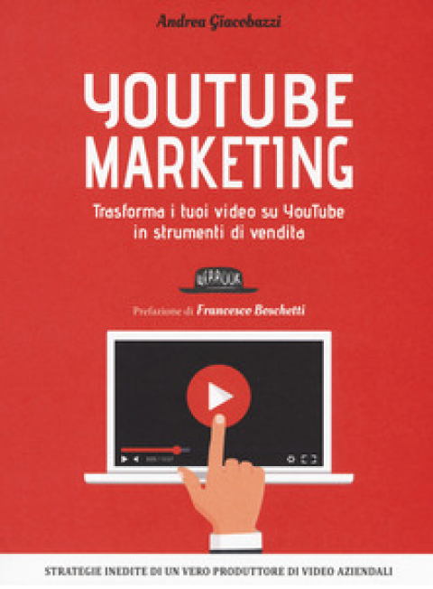 "Andrea Giacobazzi : "" YouTube marketing. Trasforma i tuoi video su YouTube in strumenti di vendita """