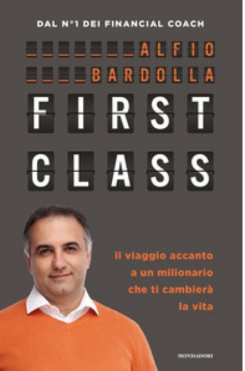 """Alfio Bardolla : """" First Class. Il viaggio accanto a un milionario che ti cambierà la vita """""""