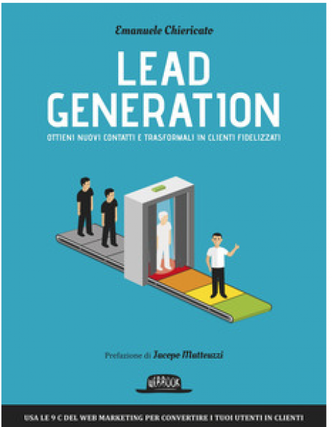 """Emanuele Chiericato: """" Lead generation. Ottieni nuovi contatti e trasformali in clienti fidelizzati """""""