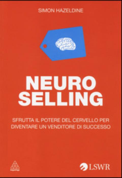"""Simone Hazeldine : """" Neuro selling. Sfrutta il potere del cervello per diventare un venditore di successo """""""