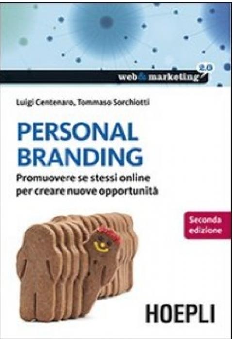 """L.Centenaro / T.Sorchiotti : """" Personal branding. Promuovere se stessi online per creare nuove opportunità """""""