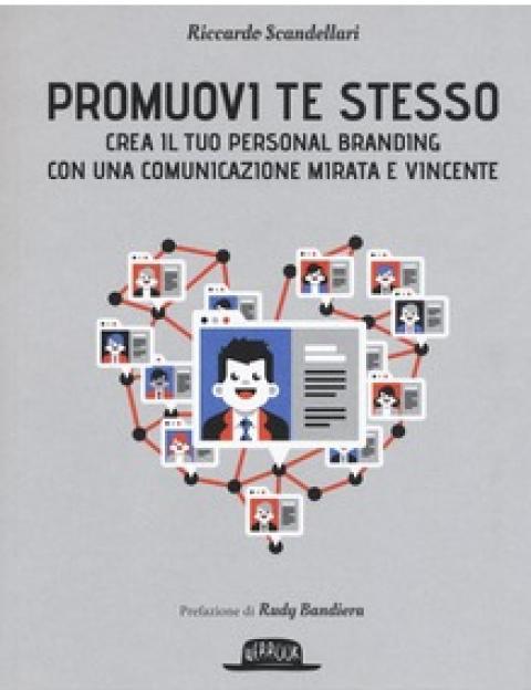 """Riccardo Scandellari : """" Promuovi te stesso. Crea il tuo personal branding con una comunicazione mirata e vincente """""""