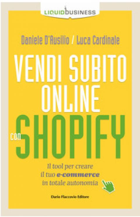 """D.D'Ausilio / L.Cardinale : """" Vendi subito online con Shopify. Il tool per creare il tuo e-commerce in totale autonomia """""""