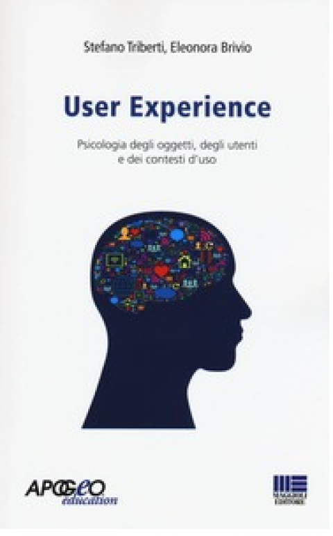 """S.Triberti / E.Brivio : """" User experience. Psicologia degli oggetti, degli utenti e dei contesti d'uso """""""
