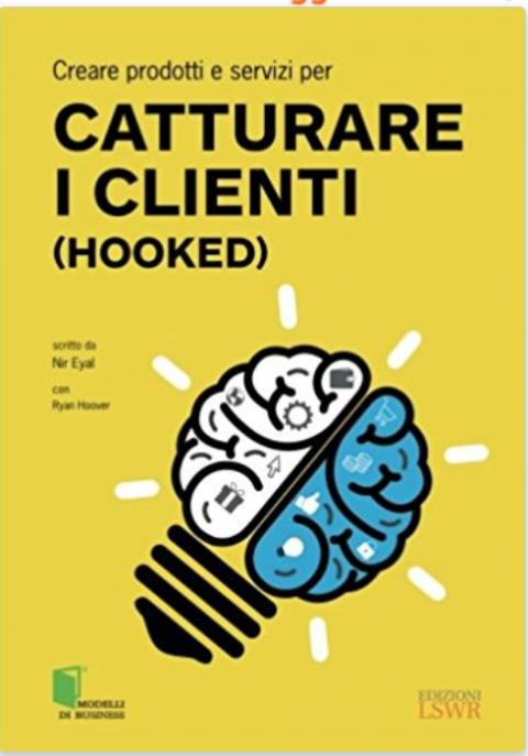 """Nir Eyal : """" Creare prodotti e servizi per catturare i clienti (Hooked) """""""