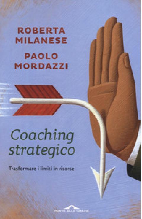 """R.Milanese / P.Mordazzi : """" Coaching strategico. Trasformare i limiti in risorse """""""