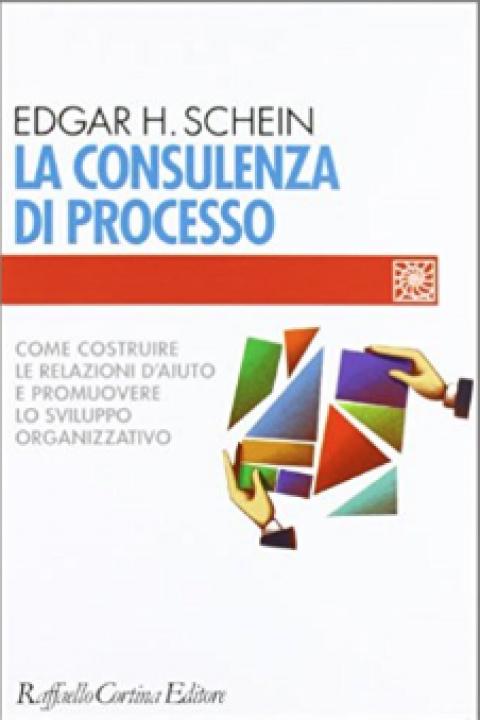 """Edgar H.Schein : """" La consulenza di processo. Come costruire le relazioni d'aiuto e promuovere lo sviluppo organizzativo  """""""