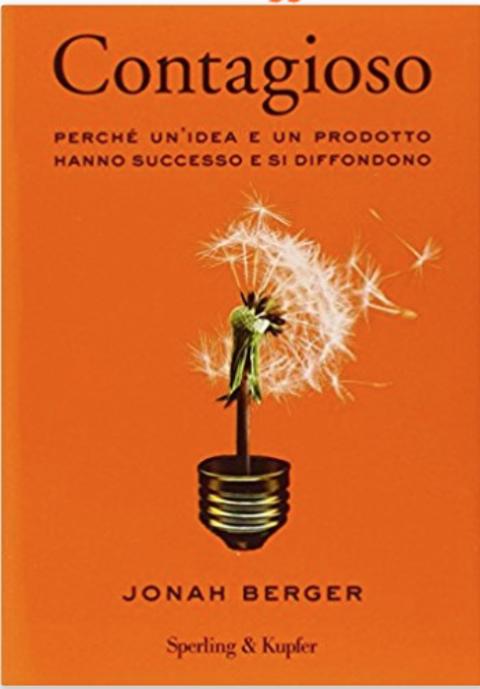 """Jonah Berger : """" Contagioso. Perché un'idea e un prodotto hanno successo e si diffondono """""""