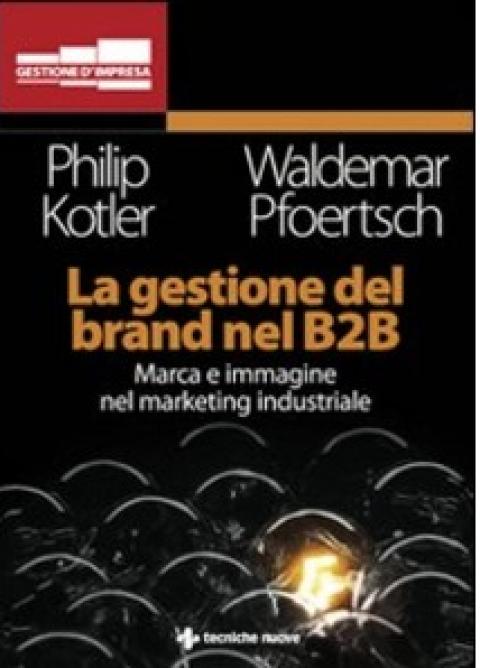 """P.Kotler / W.Pfoertsch : """" La gestione del brand nel B2B """""""