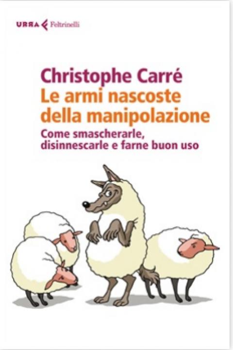 """Christophe Carré : """" Le armi nascoste della manipolazione """""""