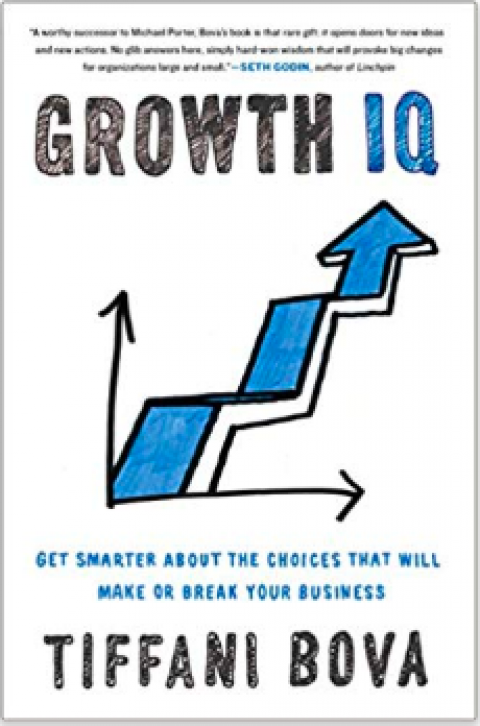 "Tiffani Bova: "" Growth IQ: Get Smarter About the Choices that Will Make or Break Your Business """