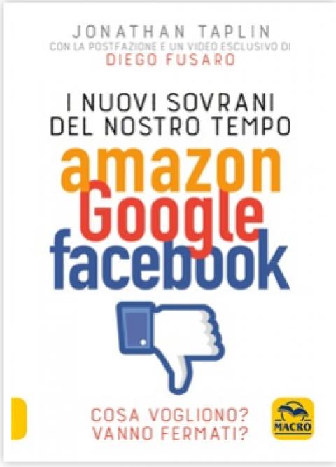 """Jonathan Taplin: """" I nuovi sovrani del nostro tempo. Amazon, Google, Facebook """""""