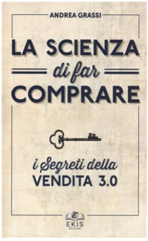 """Andrea Grassi: """" Vendita 3.0. La scienza di far comprare """""""